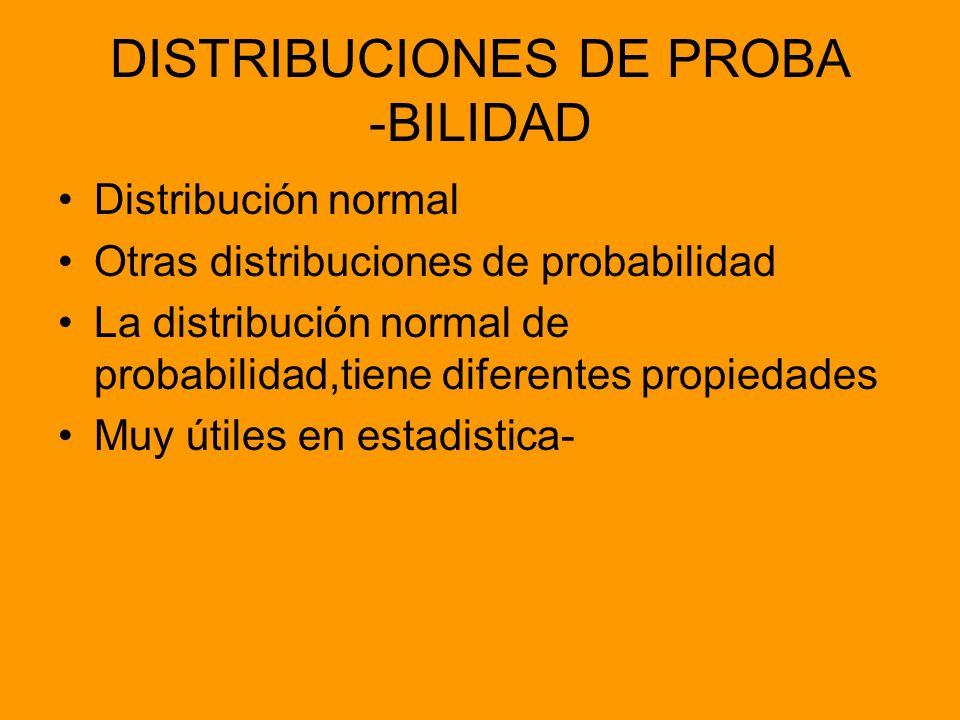 DISTRIBUCIONES DE PROBA -BILIDAD Distribución normal Otras distribuciones de probabilidad La distribución normal de probabilidad,tiene diferentes prop