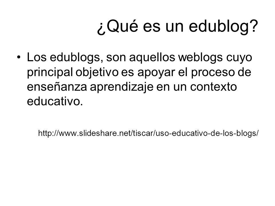 ¿Qué es un edublog? Los edublogs, son aquellos weblogs cuyo principal objetivo es apoyar el proceso de enseñanza aprendizaje en un contexto educativo.