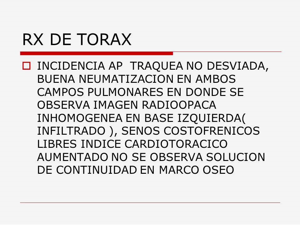 RX DE TORAX INCIDENCIA AP TRAQUEA NO DESVIADA, BUENA NEUMATIZACION EN AMBOS CAMPOS PULMONARES EN DONDE SE OBSERVA IMAGEN RADIOOPACA INHOMOGENEA EN BAS