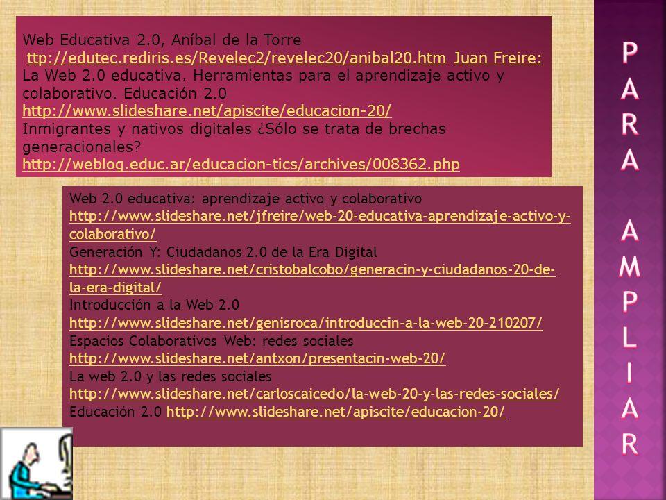Web Educativa 2.0, Aníbal de la Torre ttp://edutec.rediris.es/Revelec2/revelec20/anibal20.htm Juan Freire:ttp://edutec.rediris.es/Revelec2/revelec20/anibal20.htmJuan Freire: La Web 2.0 educativa.