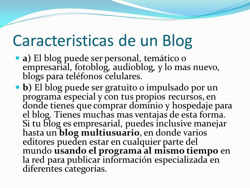 Caracteristicas de un Blog a) El blog puede ser personal, temático o empresarial, fotoblog, audioblog, y lo mas nuevo, blogs para teléfonos celulares.