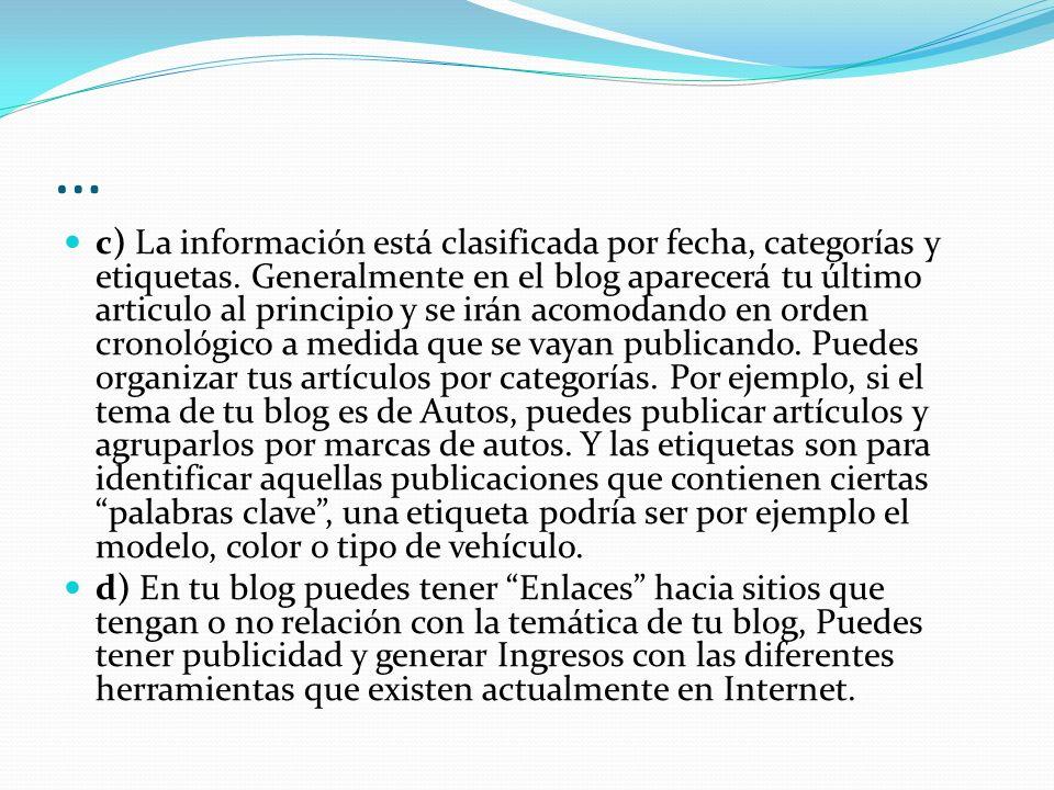 … c) La información está clasificada por fecha, categorías y etiquetas. Generalmente en el blog aparecerá tu último articulo al principio y se irán ac