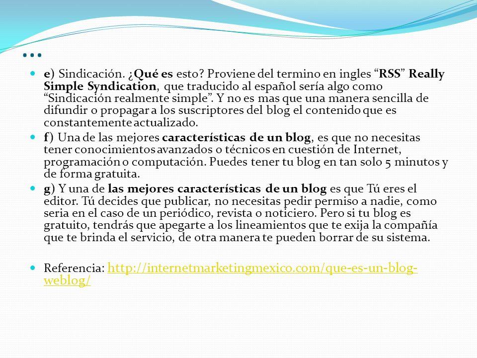 … e) Sindicación. ¿Qué es esto? Proviene del termino en ingles RSS Really Simple Syndication, que traducido al español sería algo como Sindicación rea