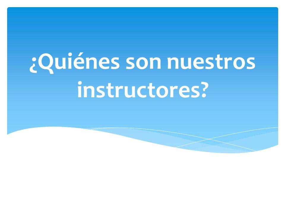 ¿Quiénes son nuestros instructores?