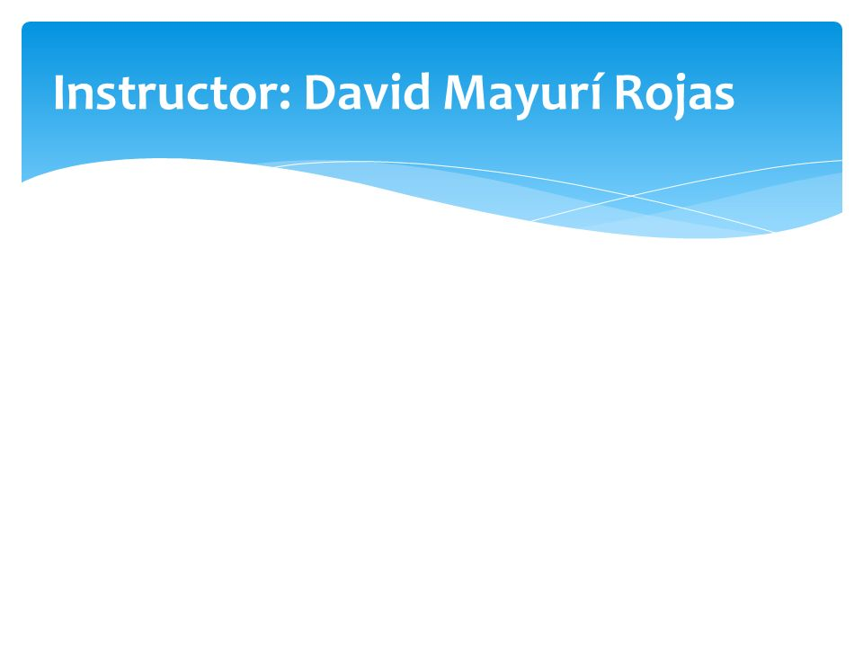 Instructor: David Mayurí Rojas