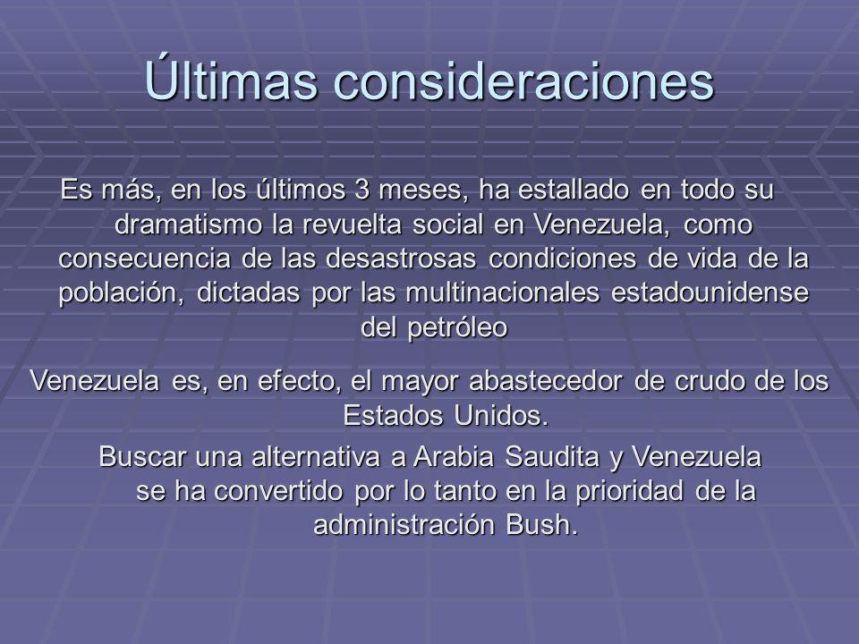 Últimas consideraciones Es más, en los últimos 3 meses, ha estallado en todo su dramatismo la revuelta social en Venezuela, como consecuencia de las desastrosas condiciones de vida de la población, dictadas por las multinacionales estadounidense del petróleo Venezuela es, en efecto, el mayor abastecedor de crudo de los Estados Unidos.