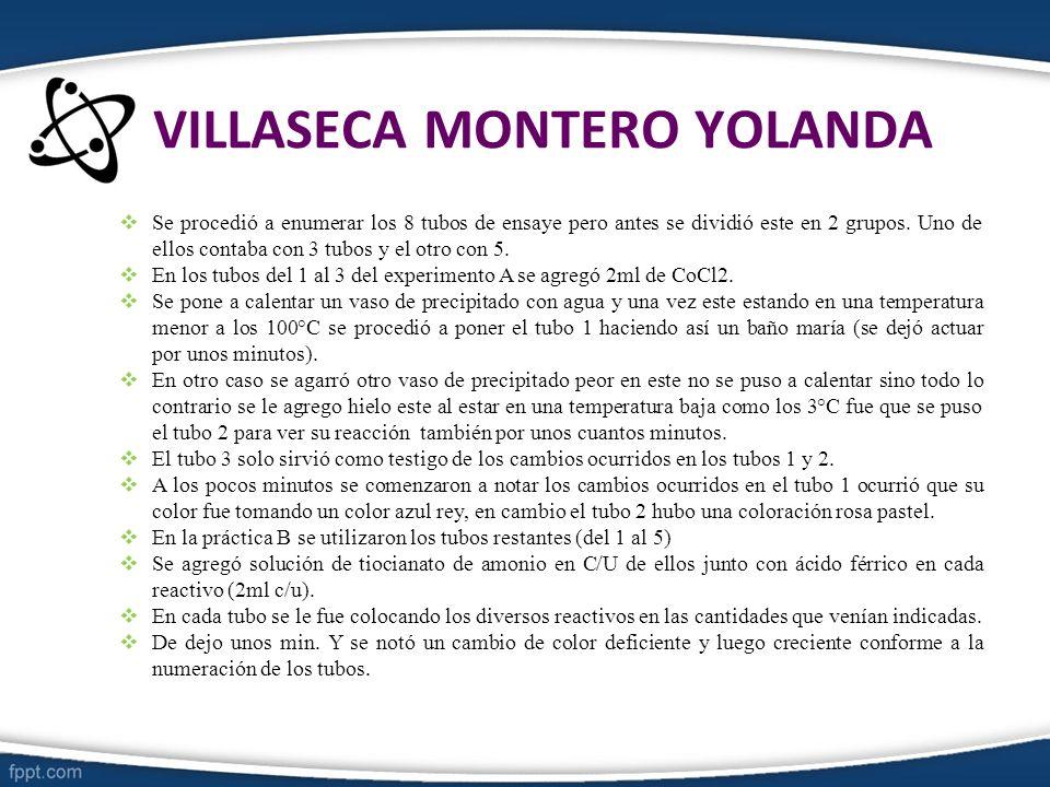 VILLASECA MONTERO YOLANDA Se procedió a enumerar los 8 tubos de ensaye pero antes se dividió este en 2 grupos. Uno de ellos contaba con 3 tubos y el o