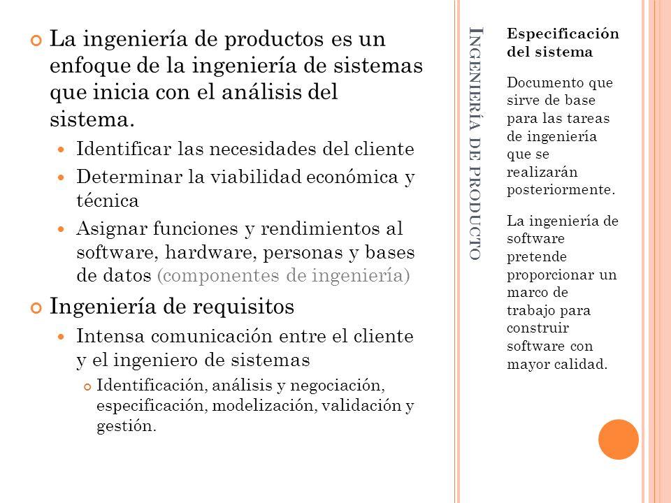 I NGENIERÍA DE PRODUCTO Especificación del sistema Documento que sirve de base para las tareas de ingeniería que se realizarán posteriormente. La inge
