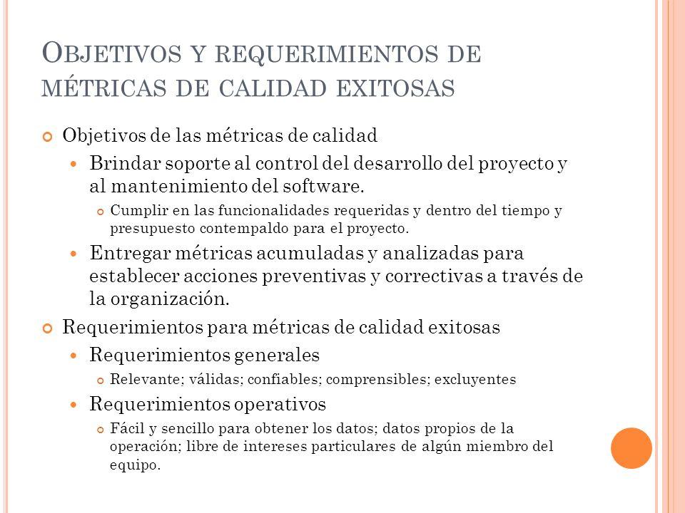 O BJETIVOS Y REQUERIMIENTOS DE MÉTRICAS DE CALIDAD EXITOSAS Objetivos de las métricas de calidad Brindar soporte al control del desarrollo del proyect