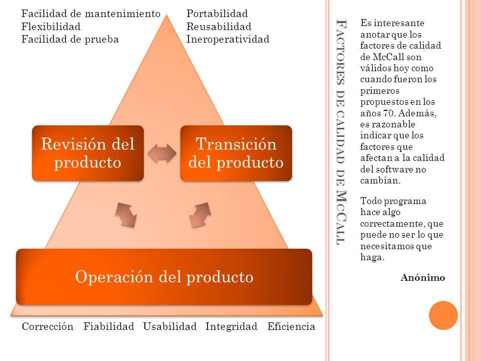 Revisión del producto Transición del producto Operación del producto F ACTORES DE CALIDAD DE M C C ALL Es interesante anotar que los factores de calidad de McCall son válidos hoy como cuando fueron los primeros propuestos en los años 70.