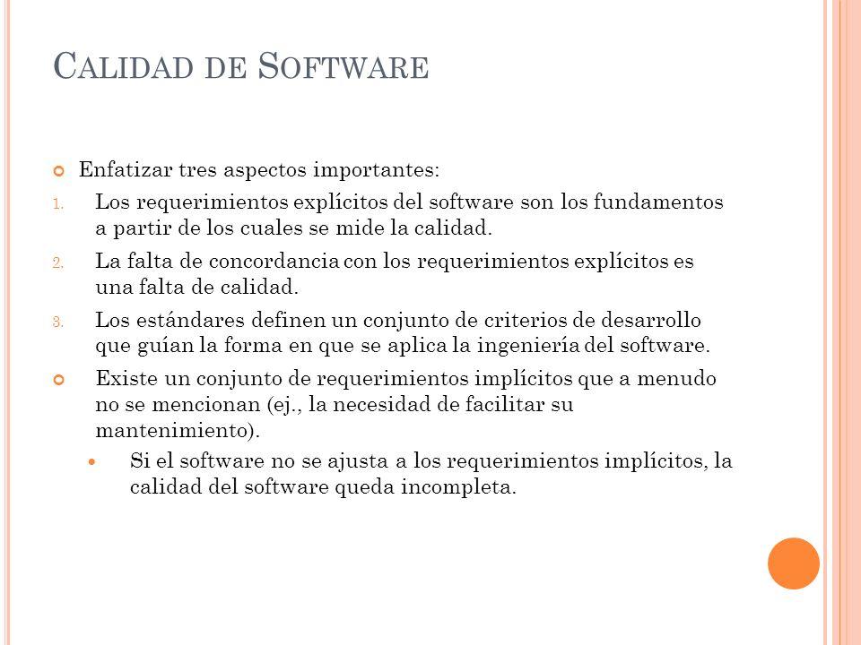 C ALIDAD DE S OFTWARE Enfatizar tres aspectos importantes: 1. Los requerimientos explícitos del software son los fundamentos a partir de los cuales se