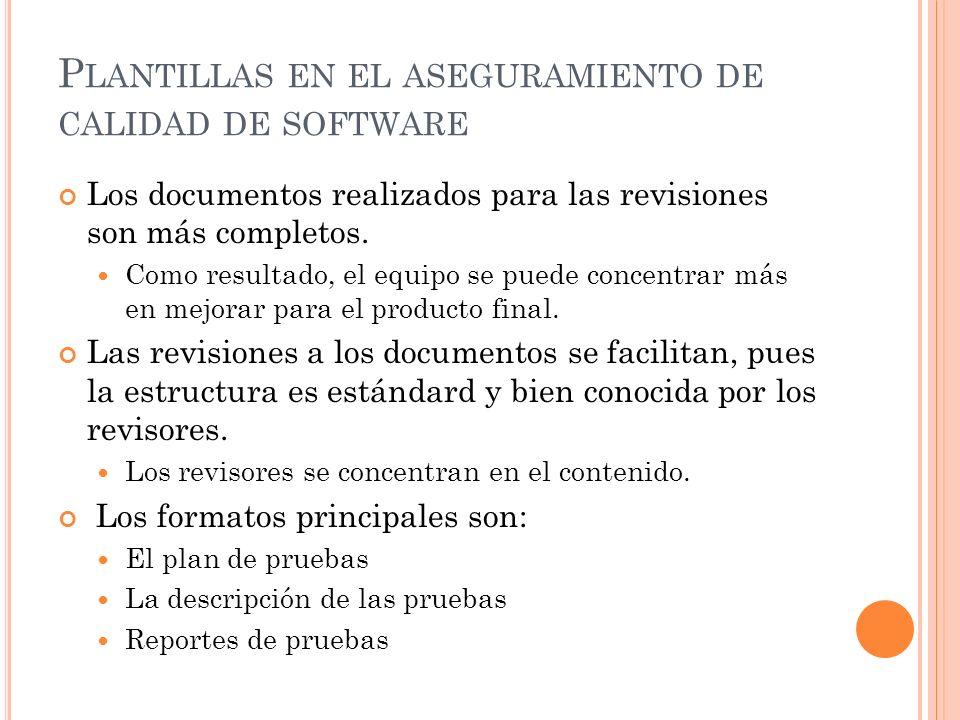 P LANTILLAS EN EL ASEGURAMIENTO DE CALIDAD DE SOFTWARE Los documentos realizados para las revisiones son más completos.