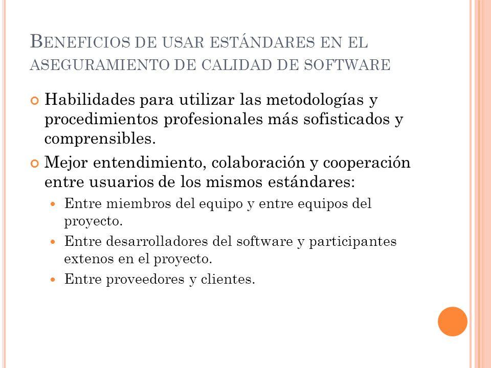 B ENEFICIOS DE USAR ESTÁNDARES EN EL ASEGURAMIENTO DE CALIDAD DE SOFTWARE Habilidades para utilizar las metodologías y procedimientos profesionales má