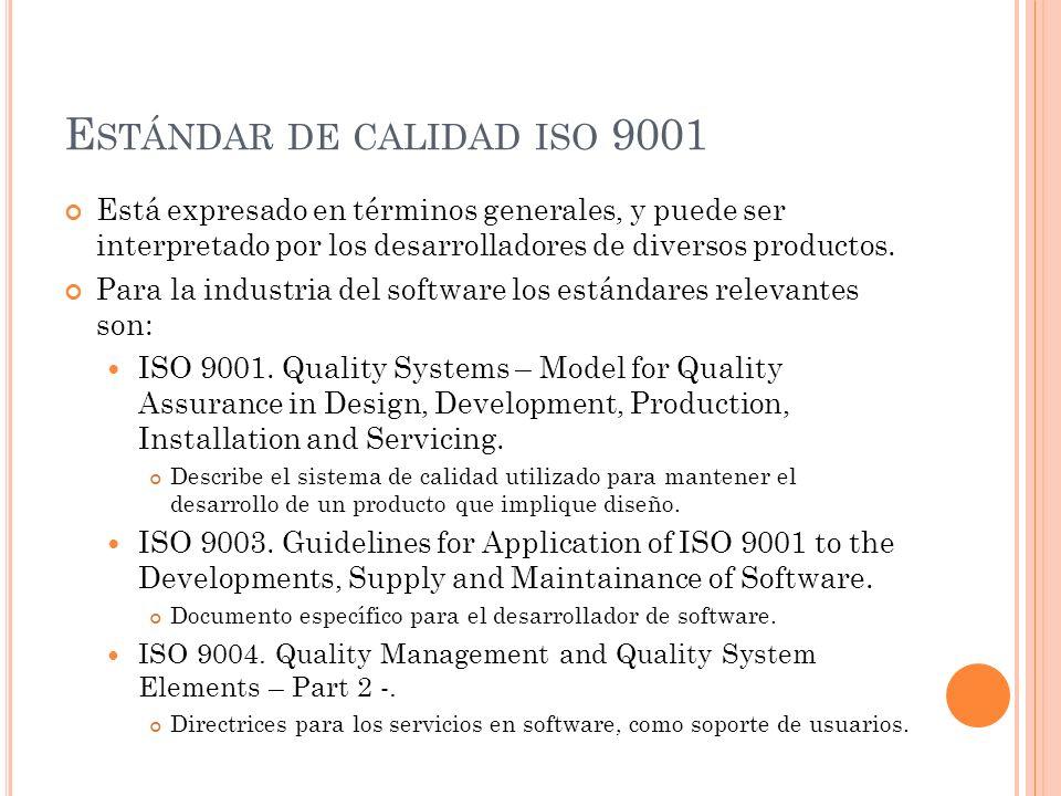 E STÁNDAR DE CALIDAD ISO 9001 Está expresado en términos generales, y puede ser interpretado por los desarrolladores de diversos productos. Para la in
