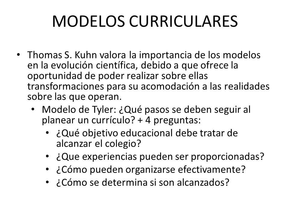 MODELOS CURRICULARES Thomas S. Kuhn valora la importancia de los modelos en la evolución científica, debido a que ofrece la oportunidad de poder reali