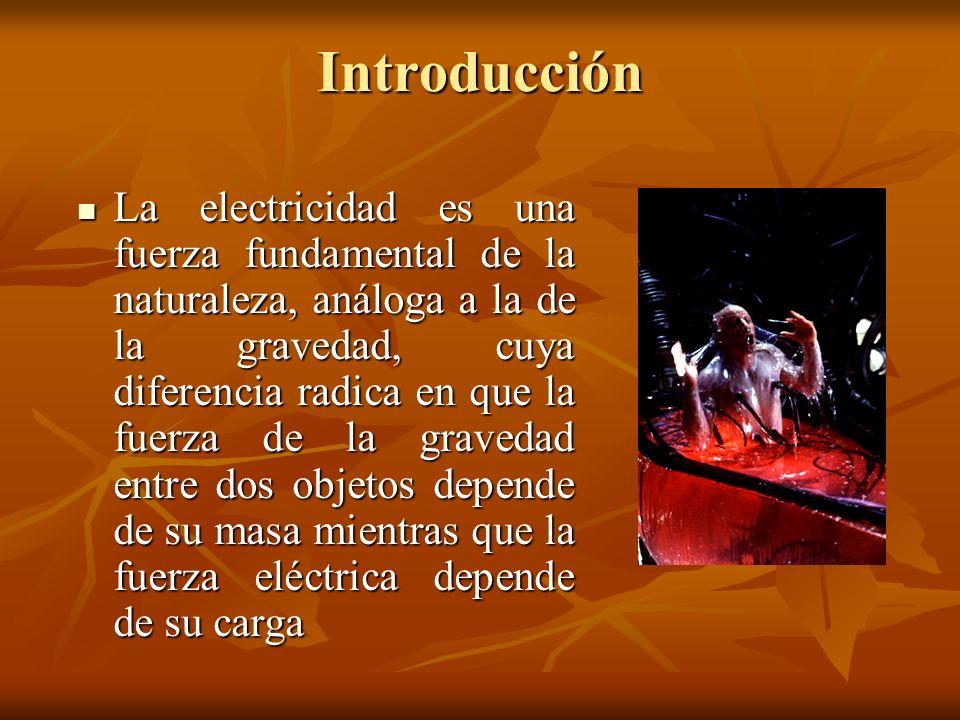 Introducción La electricidad es una fuerza fundamental de la naturaleza, análoga a la de la gravedad, cuya diferencia radica en que la fuerza de la gr