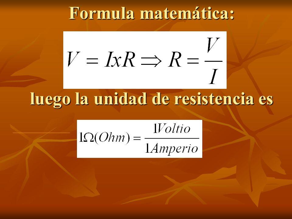 Formula matemática: luego la unidad de resistencia es