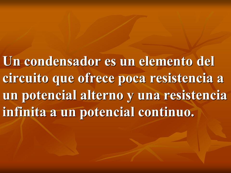 Un condensador es un elemento del circuito que ofrece poca resistencia a un potencial alterno y una resistencia infinita a un potencial continuo.