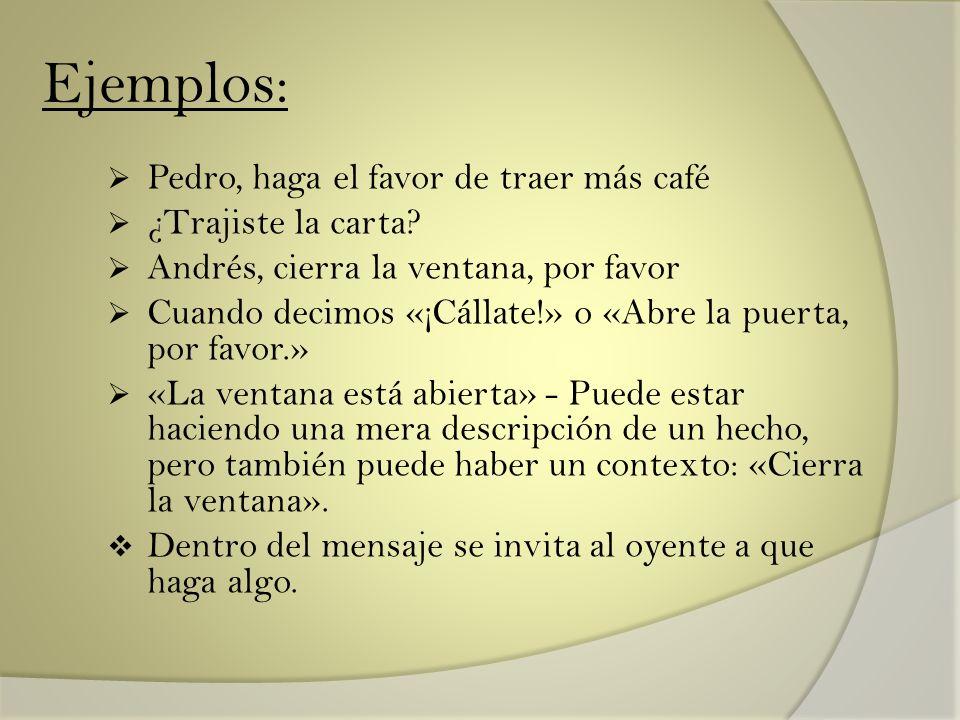 Pedro, haga el favor de traer más café ¿Trajiste la carta? Andrés, cierra la ventana, por favor Cuando decimos «¡Cállate!» o «Abre la puerta, por favo