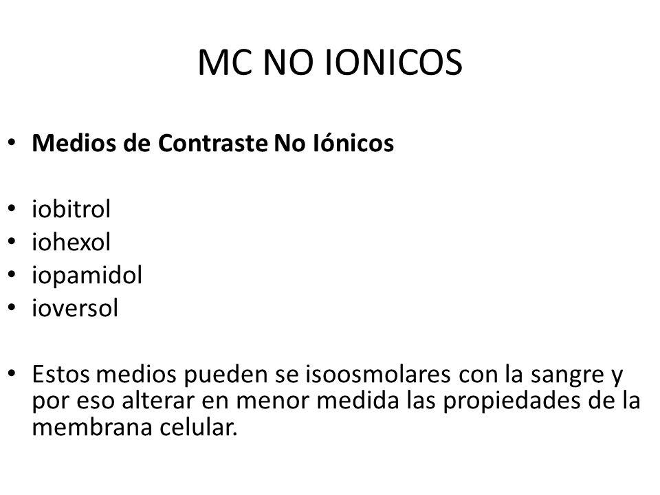 MC NO IONICOS Medios de Contraste No Iónicos iobitrol iohexol iopamidol ioversol Estos medios pueden se isoosmolares con la sangre y por eso alterar e