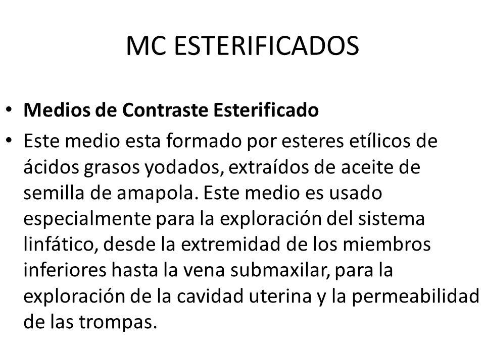 MC ESTERIFICADOS Medios de Contraste Esterificado Este medio esta formado por esteres etílicos de ácidos grasos yodados, extraídos de aceite de semill