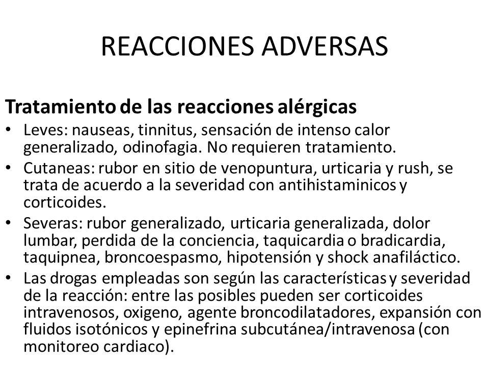 REACCIONES ADVERSAS Tratamiento de las reacciones alérgicas Leves: nauseas, tinnitus, sensación de intenso calor generalizado, odinofagia. No requiere