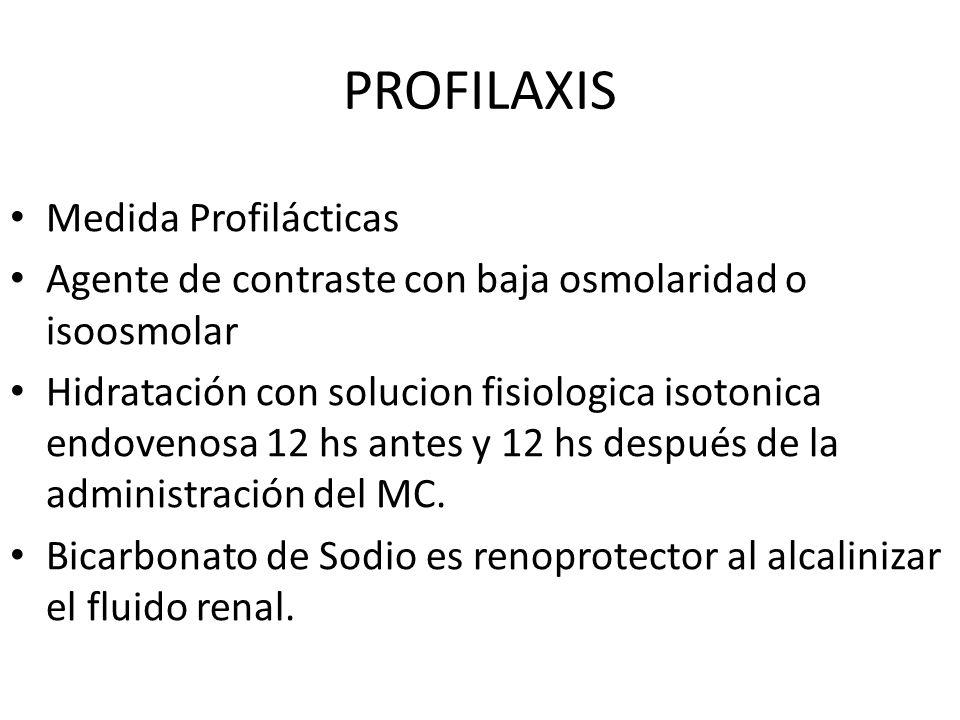 PROFILAXIS Medida Profilácticas Agente de contraste con baja osmolaridad o isoosmolar Hidratación con solucion fisiologica isotonica endovenosa 12 hs