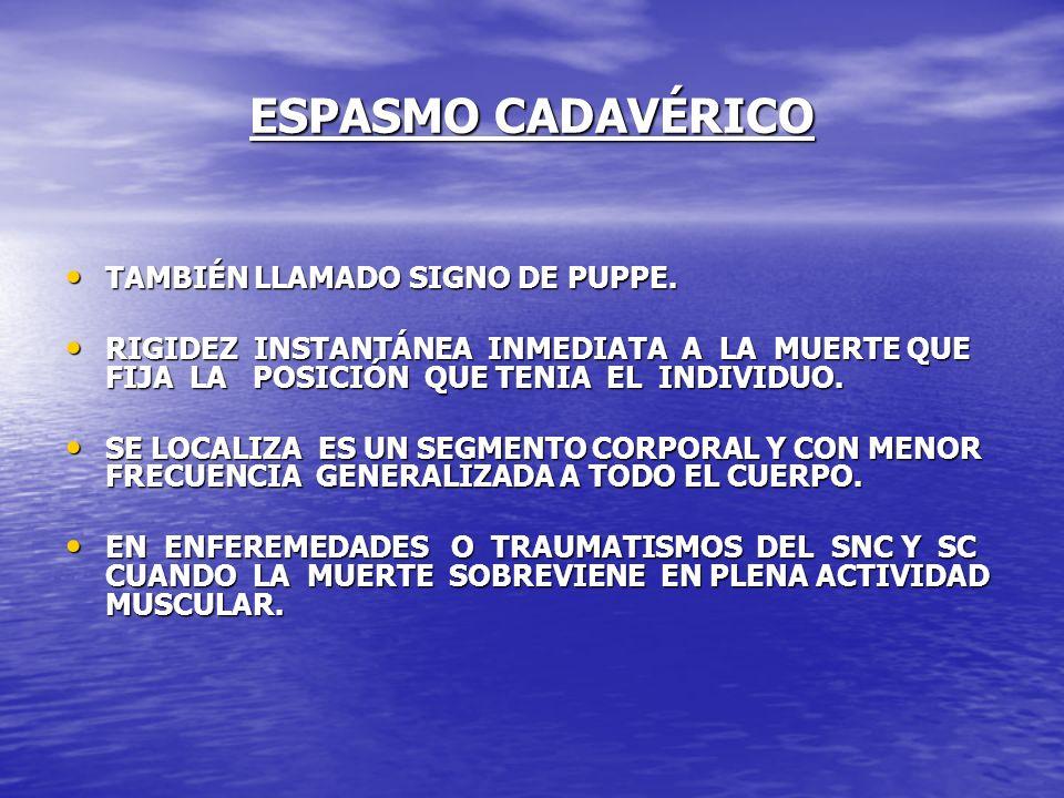 ESPASMO CADAVÉRICO TAMBIÉN LLAMADO SIGNO DE PUPPE. TAMBIÉN LLAMADO SIGNO DE PUPPE. RIGIDEZ INSTANTÁNEA INMEDIATA A LA MUERTE QUE FIJA LA POSICIÓN QUE