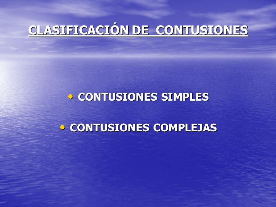 CLASIFICACIÓN DE CONTUSIONES CONTUSIONES SIMPLES CONTUSIONES SIMPLES CONTUSIONES COMPLEJAS CONTUSIONES COMPLEJAS