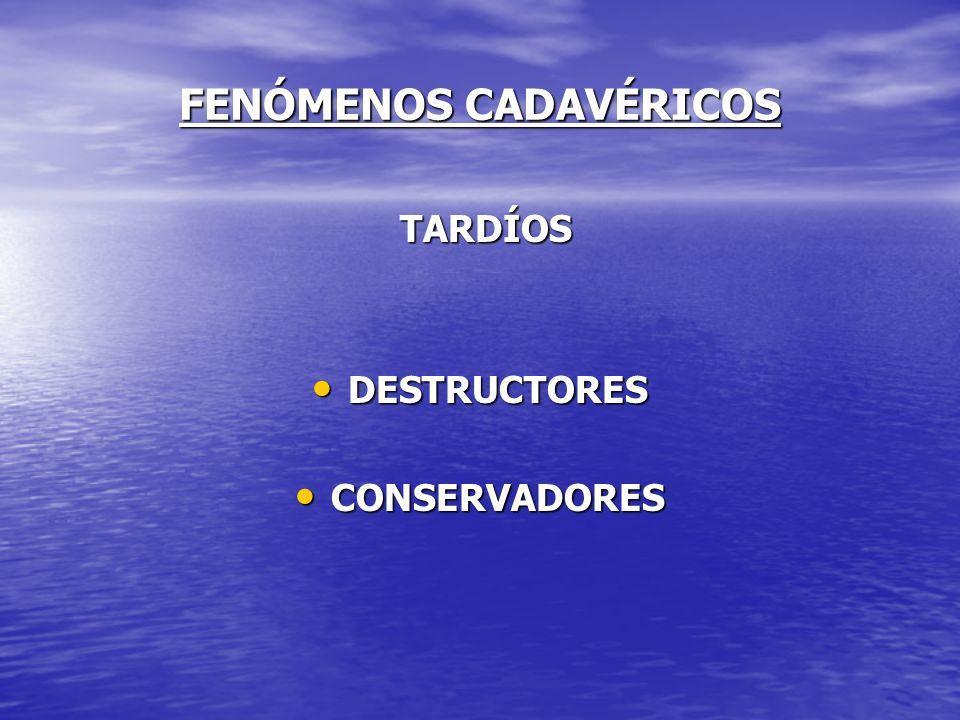 FENÓMENOS CADAVÉRICOS TARDÍOS TARDÍOS DESTRUCTORES DESTRUCTORES CONSERVADORES CONSERVADORES