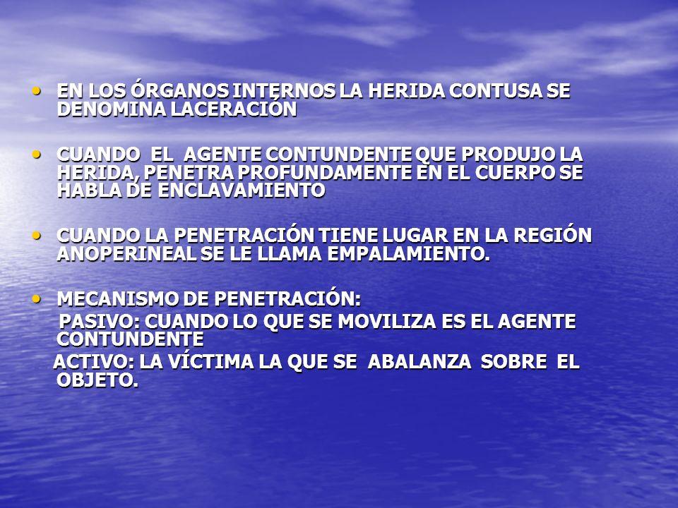 EN LOS ÓRGANOS INTERNOS LA HERIDA CONTUSA SE DENOMINA LACERACIÓN EN LOS ÓRGANOS INTERNOS LA HERIDA CONTUSA SE DENOMINA LACERACIÓN CUANDO EL AGENTE CON