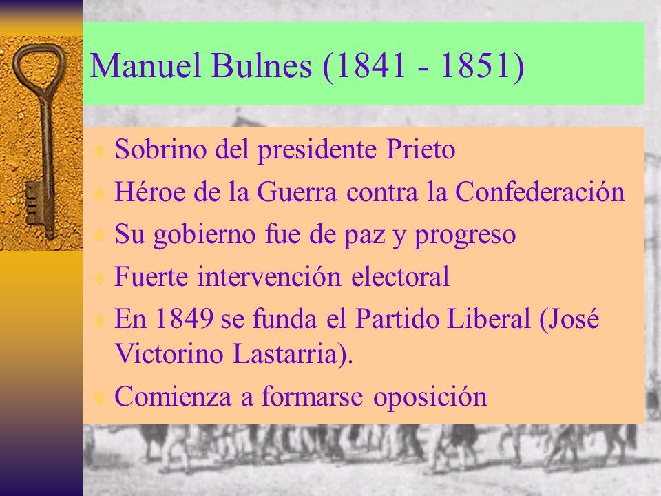Manuel Bulnes (1841 - 1851) Sobrino del presidente Prieto Héroe de la Guerra contra la Confederación Su gobierno fue de paz y progreso Fuerte interven