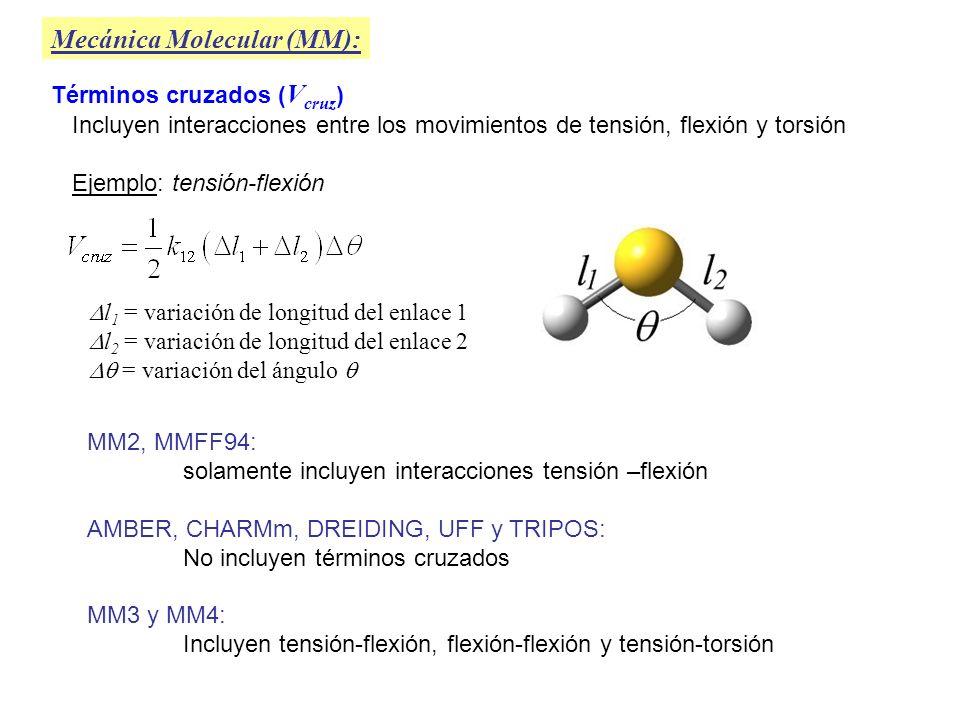 Términos cruzados ( V cruz ) Mecánica Molecular (MM): Incluyen interacciones entre los movimientos de tensión, flexión y torsión Ejemplo: tensión-flex