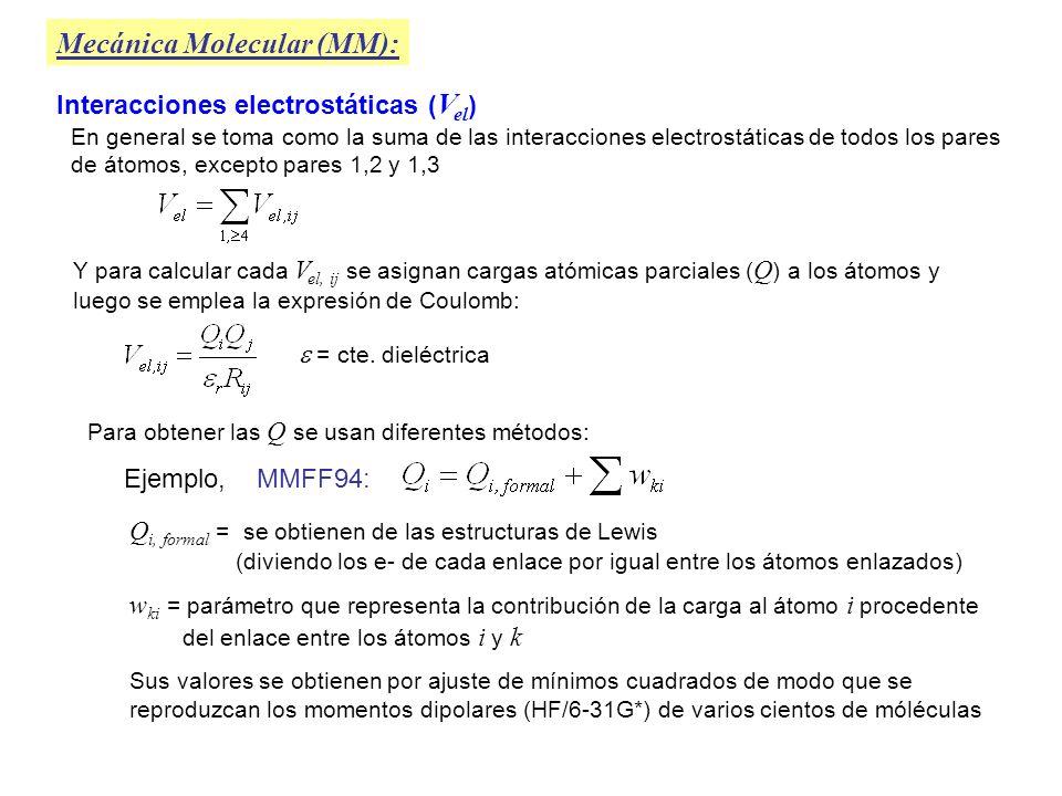 Mecánica Molecular (MM): Interacciones electrostáticas ( V el ) En general se toma como la suma de las interacciones electrostáticas de todos los pare