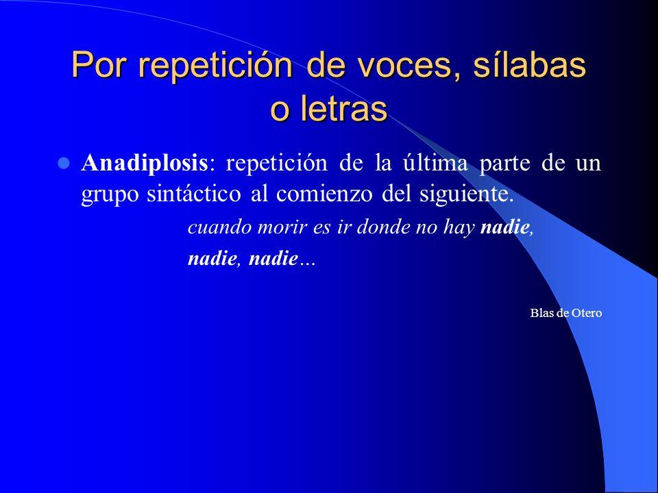 Por repetición de voces, sílabas o letras Anadiplosis: repetición de la última parte de un grupo sintáctico al comienzo del siguiente. cuando morir es