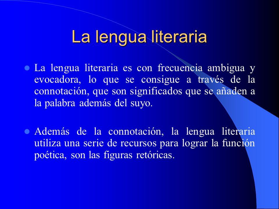 La lengua literaria La lengua literaria es con frecuencia ambigua y evocadora, lo que se consigue a través de la connotación, que son significados que
