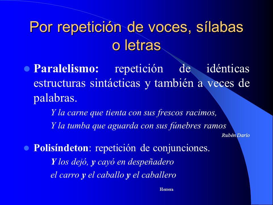 Por repetición de voces, sílabas o letras Paralelismo: repetición de idénticas estructuras sintácticas y también a veces de palabras. Y la carne que t