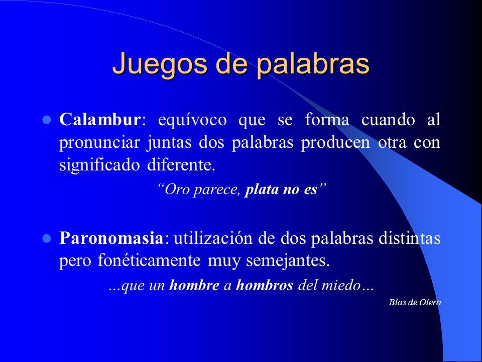 Juegos de palabras Calambur: equívoco que se forma cuando al pronunciar juntas dos palabras producen otra con significado diferente. Oro parece, plata
