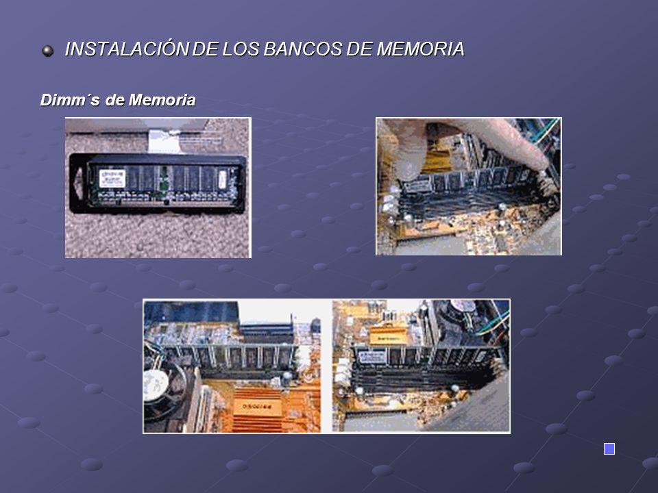 INSTALACIÓN DE LOS BANCOS DE MEMORIA Dimm´s de Memoria