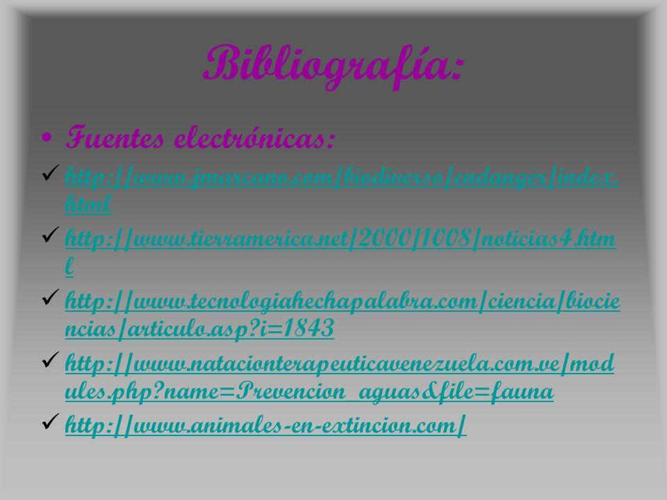 Bibliografía: Fuentes electrónicas: http://www.jmarcano.com/biodiverso/endanger/index.
