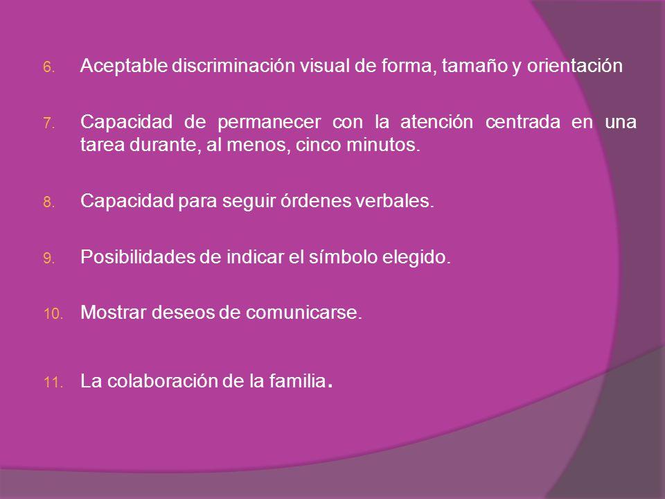 6.Aceptable discriminación visual de forma, tamaño y orientación 7.