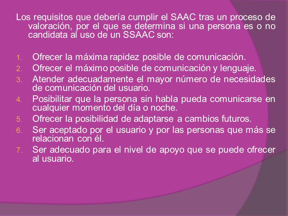 Los requisitos que debería cumplir el SAAC tras un proceso de valoración, por el que se determina si una persona es o no candidata al uso de un SSAAC son: 1.
