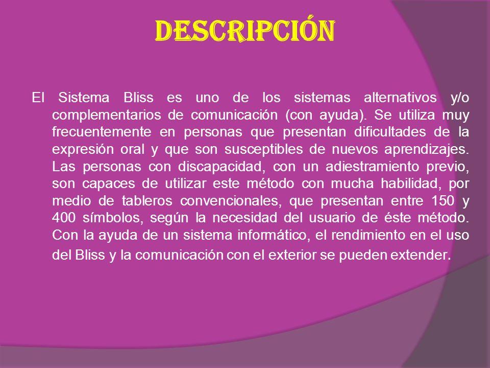 Descripción El Sistema Bliss es uno de los sistemas alternativos y/o complementarios de comunicación (con ayuda).
