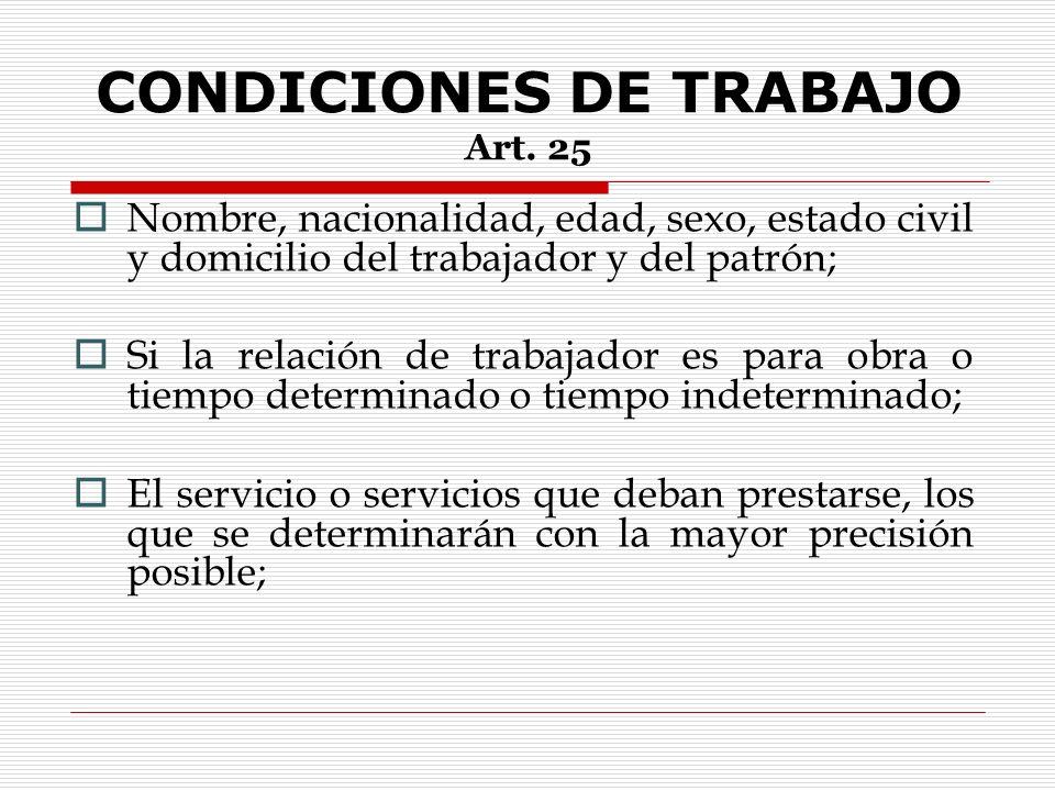 CONDICIONES DE TRABAJO Son las obligaciones y derechos plasmados en el contrato a cargo del patrón y del trabajador.