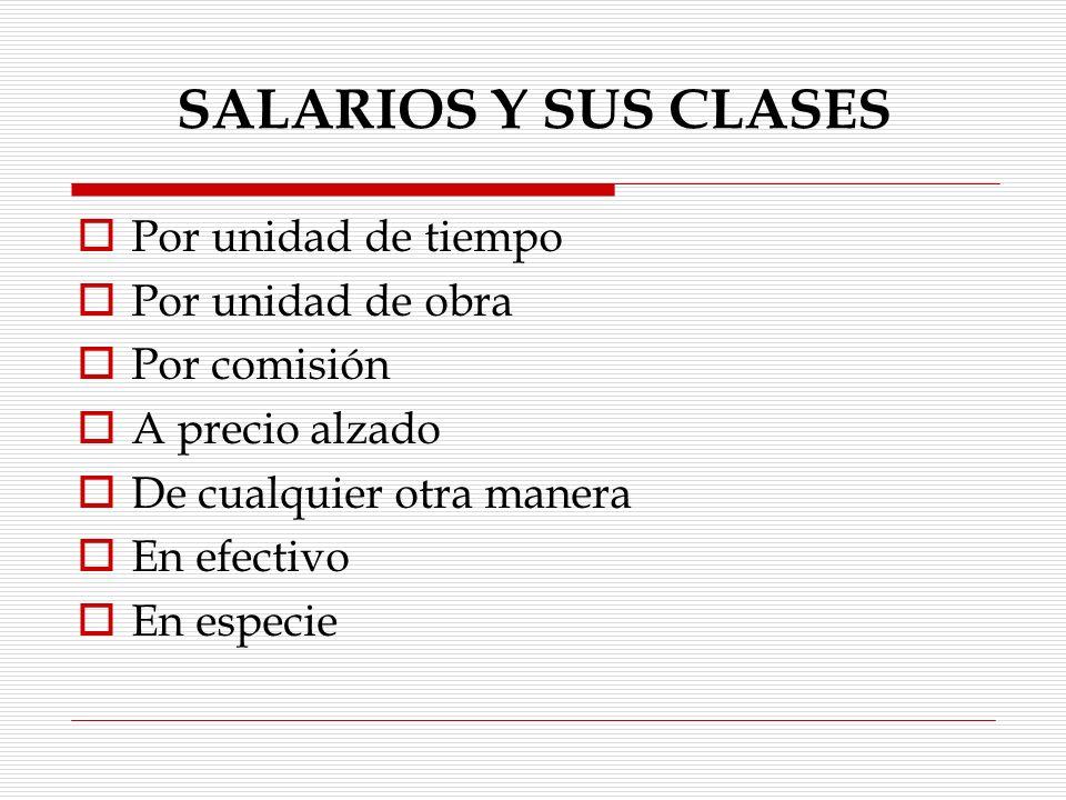 SALARIO Art.82.- Salario es la retribución que debe pagar el patrón al trabajador por su trabajo.