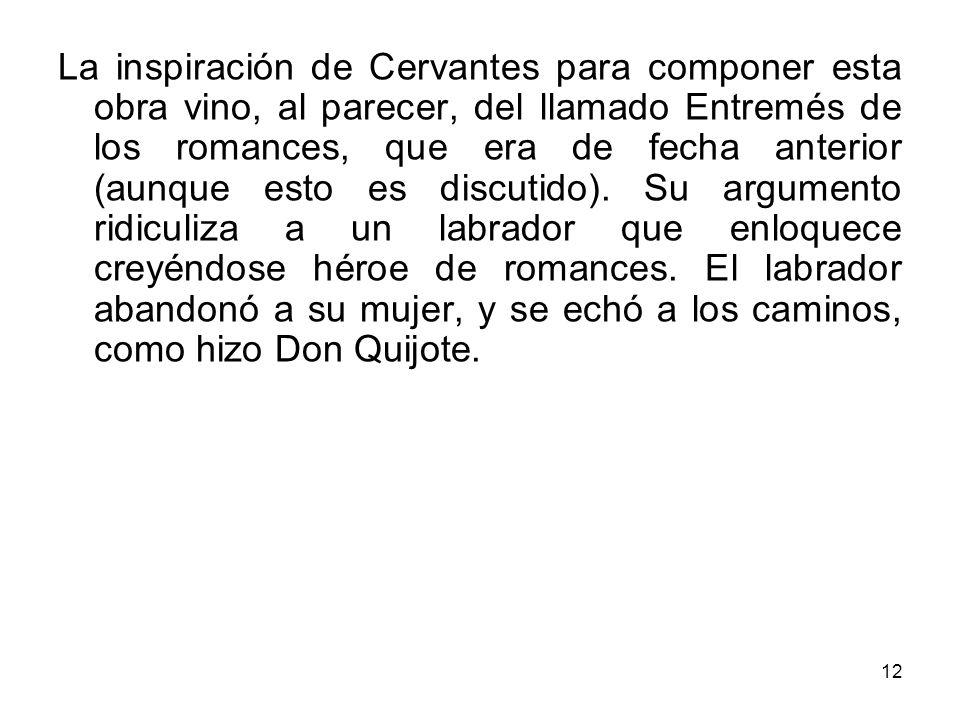 12 La inspiración de Cervantes para componer esta obra vino, al parecer, del llamado Entremés de los romances, que era de fecha anterior (aunque esto es discutido).