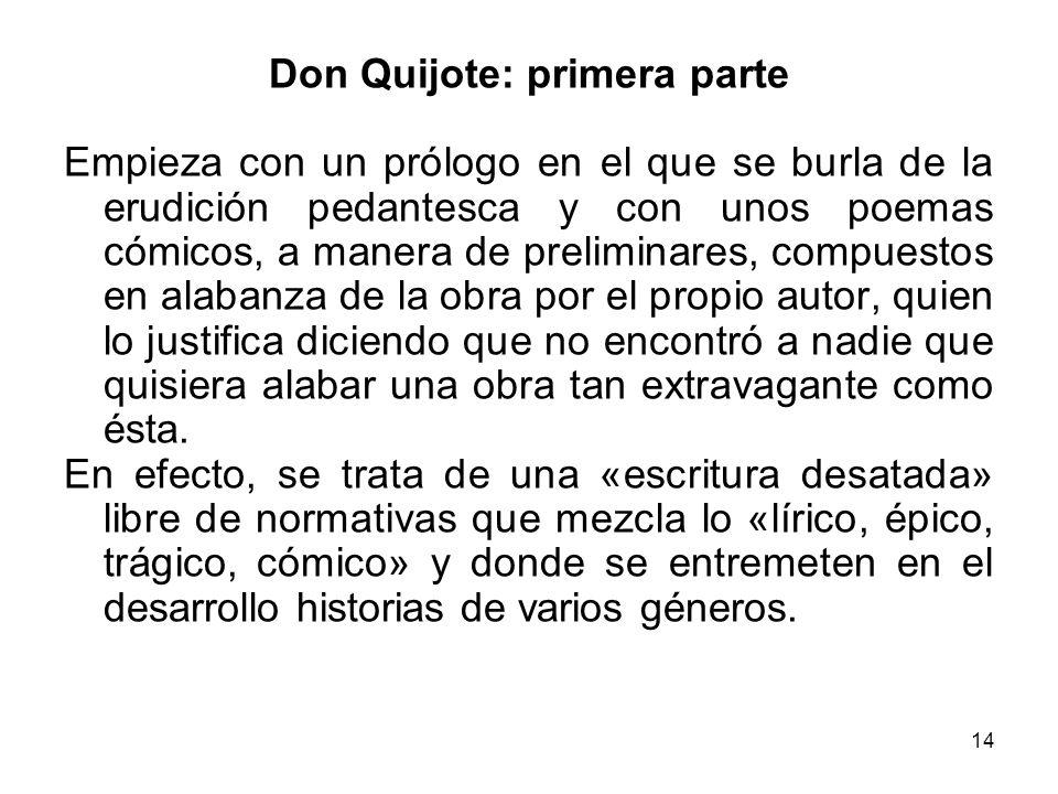 14 Don Quijote: primera parte Empieza con un prólogo en el que se burla de la erudición pedantesca y con unos poemas cómicos, a manera de preliminares