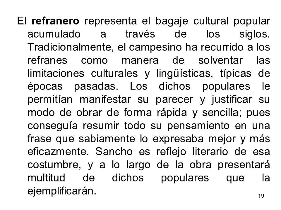 19 El refranero representa el bagaje cultural popular acumulado a través de los siglos. Tradicionalmente, el campesino ha recurrido a los refranes com