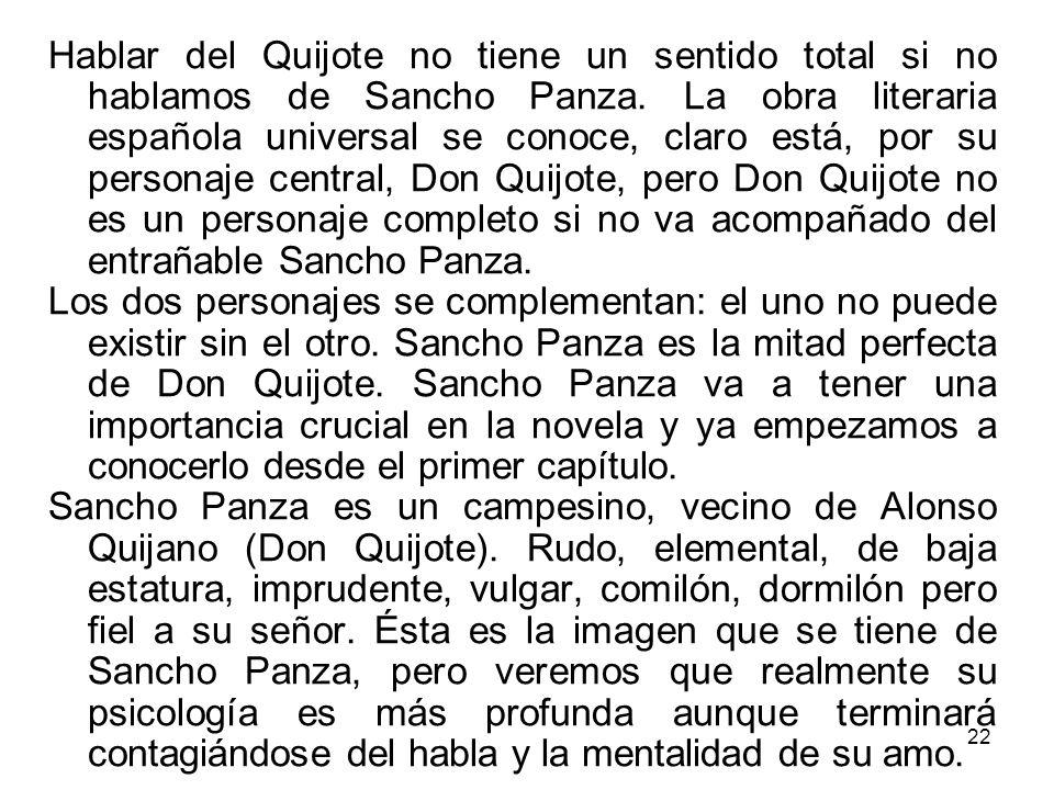 22 Hablar del Quijote no tiene un sentido total si no hablamos de Sancho Panza. La obra literaria española universal se conoce, claro está, por su per