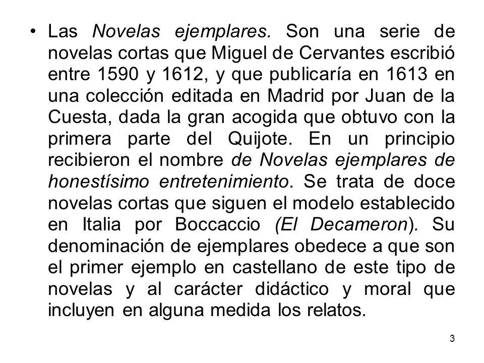 3 Las Novelas ejemplares. Son una serie de novelas cortas que Miguel de Cervantes escribió entre 1590 y 1612, y que publicaría en 1613 en una colecció